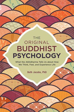 The Original Buddhist Psychology by Beth Jacobs, Ph.D.