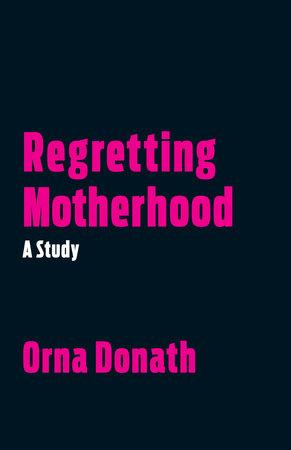Regretting Motherhood by Orna Donath