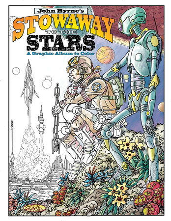 John Byrne's Stowaway to the Stars: A Graphic Album to Color