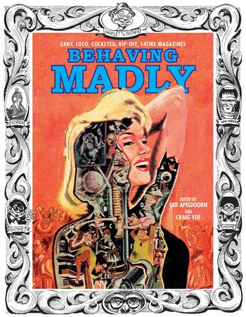 Behaving Madly: Zany, Loco, Cockeyed, Rip-off, Satire Magazines by Craig Yoe and Ger Apeldoorn