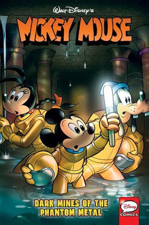 Mickey Mouse: Dark Mines of the Phantom Metal by Andrea Castellan, Jonathan Gray, Joe Torcivia and Thad Komorowski