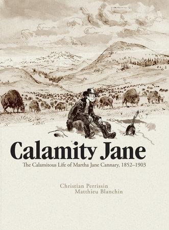Calamity Jane: The Calamitous Life of Martha Jane Cannary