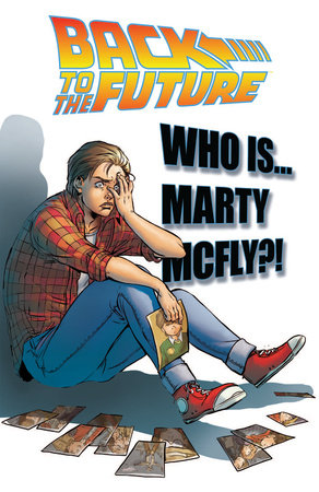 Back To the Future: Who Is Marty McFly? by Bob Gale and John Barber