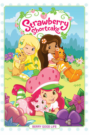 Strawberry Shortcake Volume 3: Berry Good Life by Georgia Ball and Zena Dell Lowe