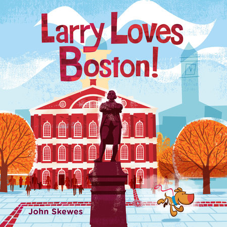Larry Loves Boston! by John Skewes