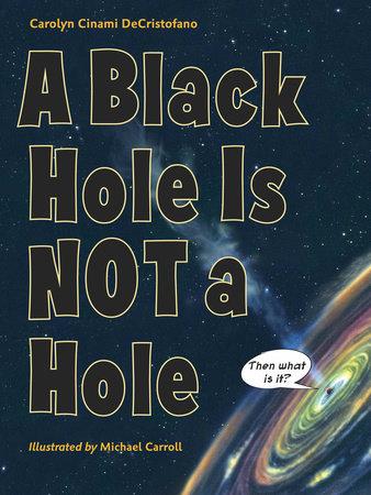 A Black Hole Is Not a Hole by Carolyn Cinami DeCristofano