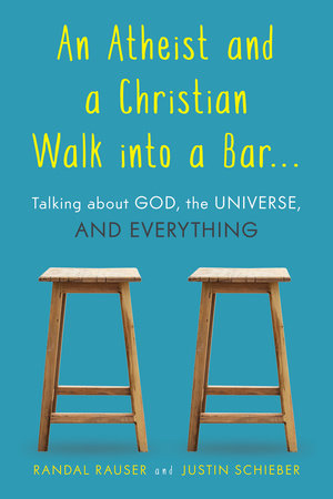 An Atheist and a Christian Walk into a Bar by Randal Rauser and Justin Schieber