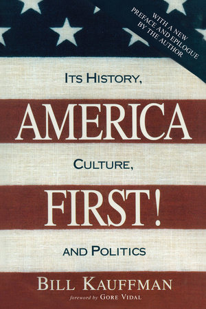 America First! by Bill Kauffman