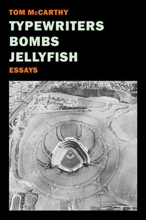 Typewriters, Bombs, Jellyfish by Tom McCarthy