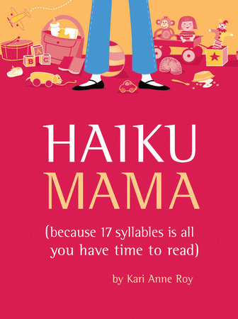 Haiku Mama by Kari Anne Roy