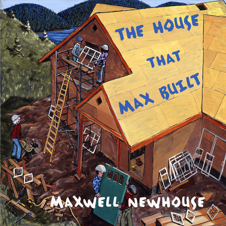 The House That Max Built by Maxwell Newhouse
