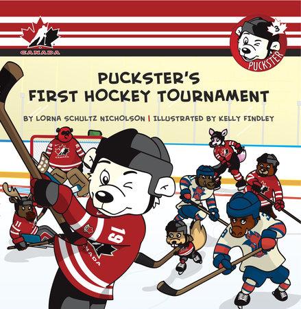 Puckster's First Hockey Tournament by Lorna Schultz Nicholson