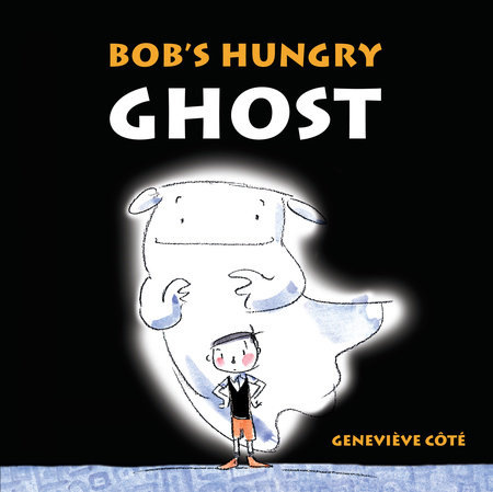 Bob's Hungry Ghost by Genevieve Cote