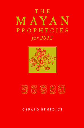 The Mayan Prophecies for 2012 by Gerald Benedict