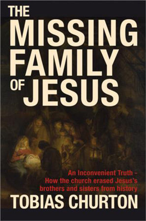 The Missing Family of Jesus by Tobias Churton