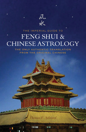 The Imperial Guide to Feng-Shui & Chinese Astrology by Thomas F Aylward