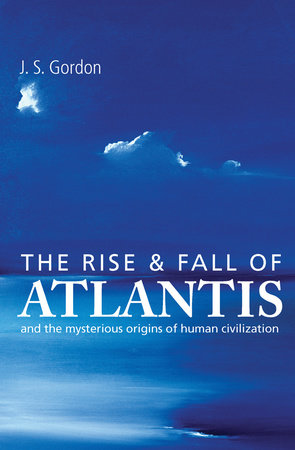 The Rise and Fall of Atlantis by J S Gordon