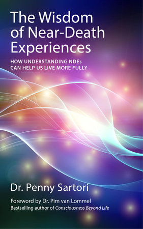 Wisdom of Near Death Experiences by Dr. Penny Sartori