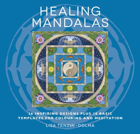 Healing Mandalas by Lisa Tenzin-Dolma