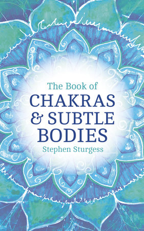 The Book of Chakras & Subtle Bodies by Stephen Sturgess