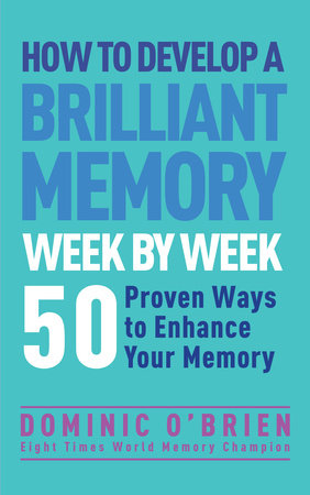 How to Develop a Brilliant Memory Week by Week by Dominic O'Brien