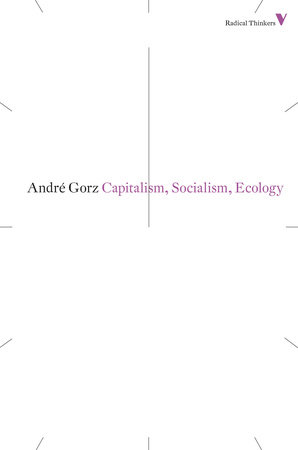 Capitalism, Socialism, Ecology by Andre Gorz