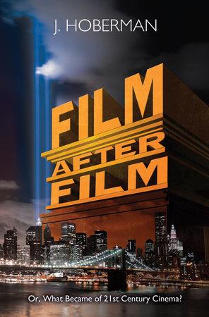 Film After Film by J. Hoberman