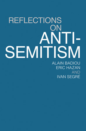 Reflections On Anti-Semitism by Alain Badiou, Eric Hazan and Ivan Segre