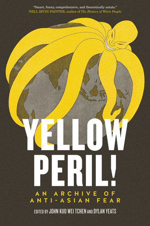 Yellow Peril! by John Kuo Wei Tchen and Dylan Yeats