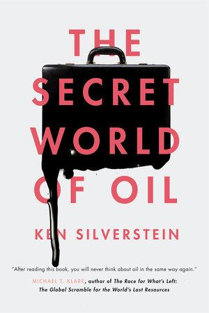 The Secret World of Oil by Ken Silverstein