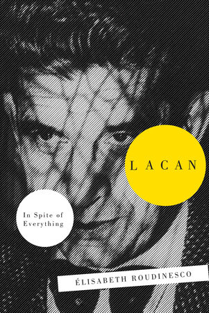 Lacan by Elisabeth Roudinesco