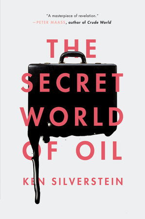 The Secret World of Oil by Ken Silverstein