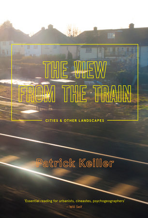 The View from the Train by Patrick Keiller