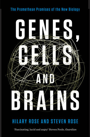 Genes, Cells and Brains by Hilary Rose and Steven Rose