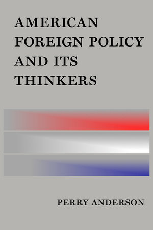 American Foreign Policy and Its Thinkers by Perry Anderson