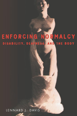 Enforcing Normalcy by Lennard J. Davis