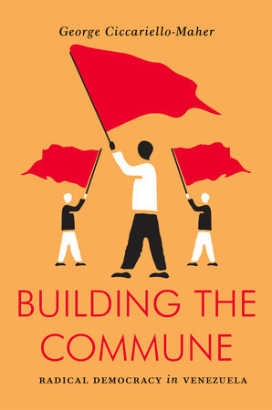 Building the Commune by George Ciccariello-Maher