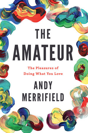 The Amateur by Andy Merrifield