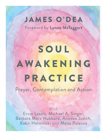 Soul Awakening Practice by James O'Dea, Barbara Marx Hubbard, Ervin Laszlo and Michael A. Singer
