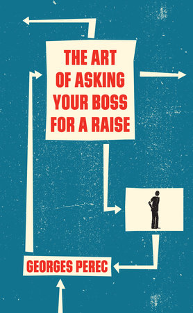 The Art of Asking Your Boss for a Raise by Georges Perec