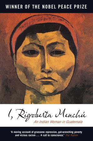 I, Rigoberta Menchu by Rigoberta Menchu