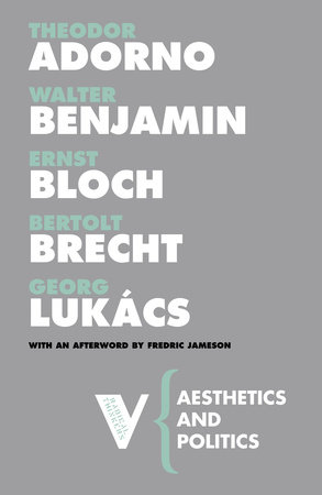 Aesthetics and Politics by Theodor Adorno, Walter Benjamin, Ernst Bloch, Bertolt Brecht and Georg Lukacs