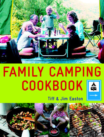 Family Camping Cookbook by Tiff & Jim Easton