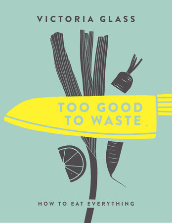 Too Good To Waste by Victoria Glass