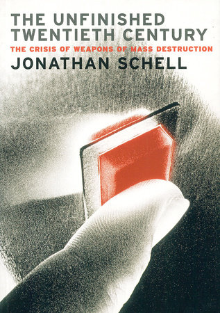 The Unfinished Twentieth Century by Jonathan Schell