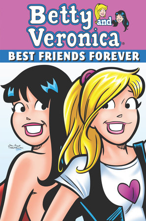 Betty & Veronica: Best Friends Forever by Dan Parent