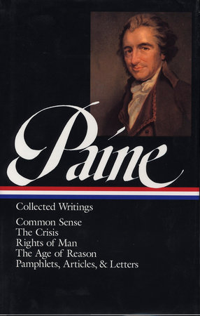 Thomas Paine: Collected Writings: Common Sense / The American Crisis / Rights of