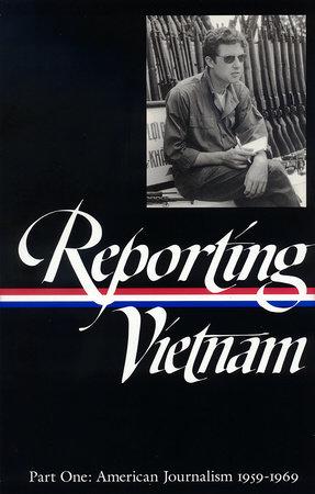 Reporting Vietnam: American Journalism 1959-1969