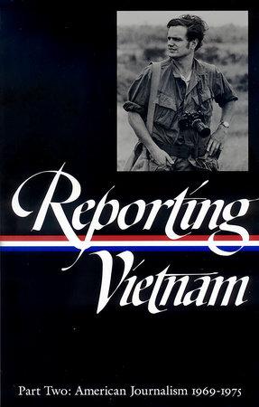 Reporting Vietnam: American Journalism 1969-1975