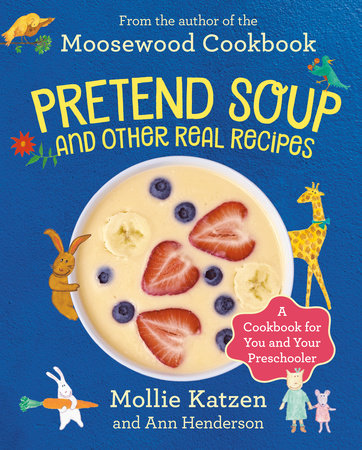 Pretend Soup and Other Real Recipes by Mollie Katzen and Ann L. Henderson